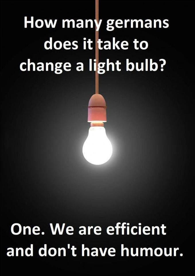 Combien faut-il d'Allemands pour changer une ampoule ? Réponse : un seul. Nous sommes efficaces et n'avons pas le sens de l'humour.